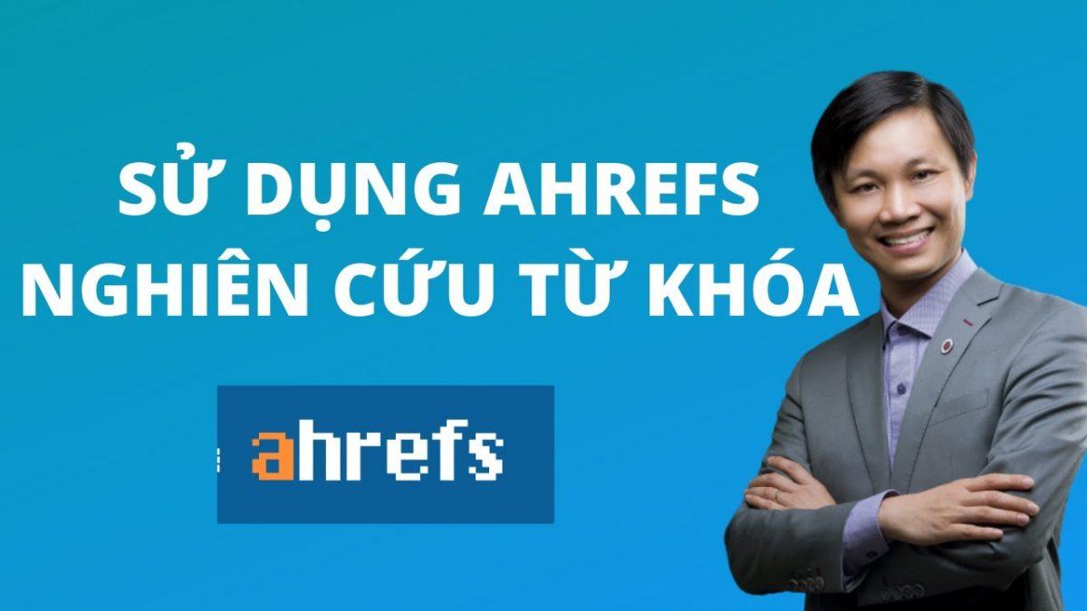 Sử dụng Ahrefs để nghiên cứu từ khóa
